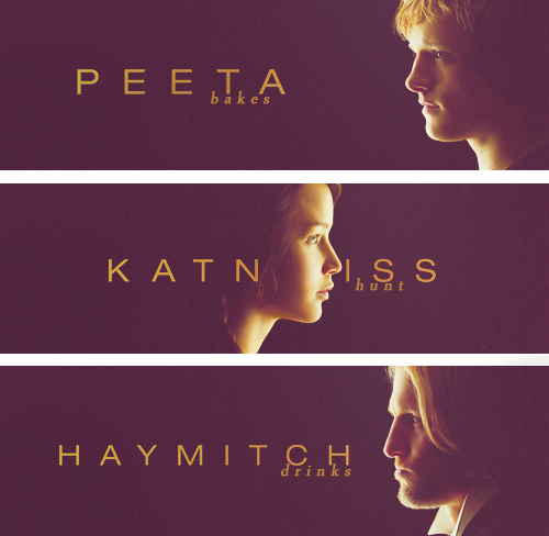 """Peeta bakes. I hunt. Haymitch drinks until the liquor runs out."""