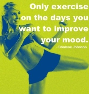 promfit:     Only exercise on the days you want to improve your mood. - Charlene Johnson