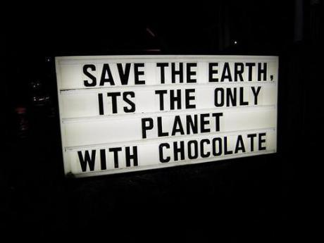 Save the earth, it's the only planet with chocolate toocooltobehipster:  ok