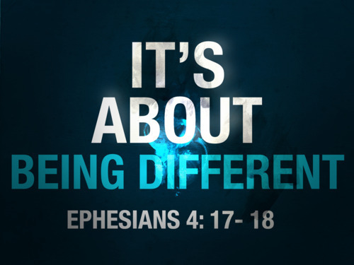 Ephesians 4:17-18  Stand out. We're not meant to fit in.