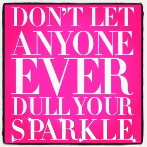 Don't Let Anyone Ever Dull Your Sparkle (Taken with instagram)