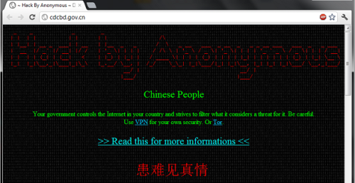 Anonymous has hacked hundreds of Chinese government websites. Some sites were just defaced, but others have had administrator accounts, phone numbers, and e-mail addresses leaked.  Source : http://www.zdnet.com/blog/security/anonymous-hacks-hundreds-of-chinese-government-sites/11303