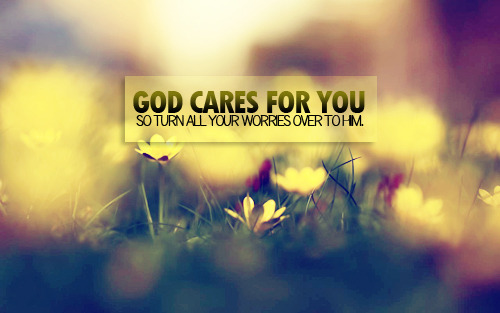 """God cares for you. So turn your worries over to Him."""