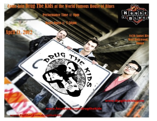 Drug The Kids Performing Live at House of Blues on The Sunset Strip Wednesday, April 11, 2012 Doors open @ 7:30pm  Showtime starts @ 8:00pm Come show you love and join the Drug The Kids Movement. Tickets are available contact us on www.twitter.com/drugthekids and we will get you the tickets $10.00