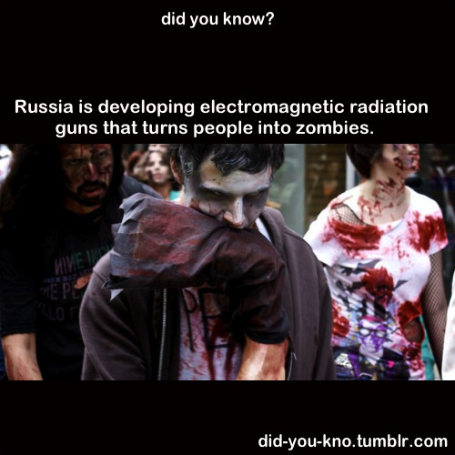"did-you-kno:  Russian military technologists are developing a 'zombie gun' – that is, a weapon that could theoretically render an individual pliable, or even drive them insane by directly attacking the brain.These alarming new weapons were apparently a scarcely covered election pledge from cuddly new old Russian president Vladimir Putin. Putin, who was elected to the presidency in March and will assume office on May 7, 2012, says such a weapon could be used ""for achieving political and strategic goals."" Source 1,2"
