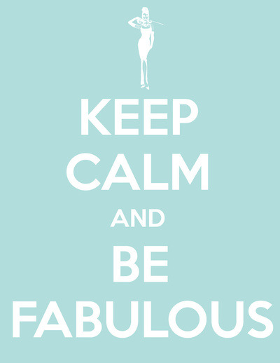 Be fabulous everyday! Keep your chin up and your head held high!