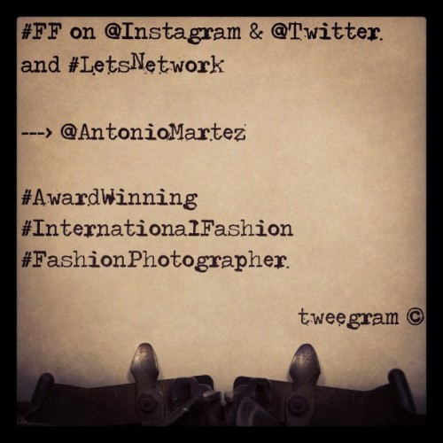 #FF on @Instagram & @Twitter and #LetsNetwork   —-> @AntonioMartez   #AwardWinning #InternationalFashion #FashionPhotographer (Taken with instagram)