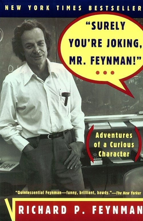 Surely You're Joking, Mr. Feynman! A spectacular book, certainly one of the most memorable and influential. Hilarious, poignant, and inspiring, Feynman's adventures certainly fulfill Thoreau's wish to suck all the marrow of life.