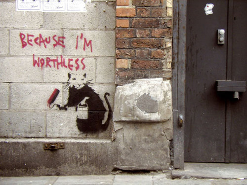 Because I'm Worthless- Banksy