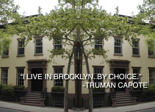 TRUMAN CAPOTE LIVED IN BROOKLYN.