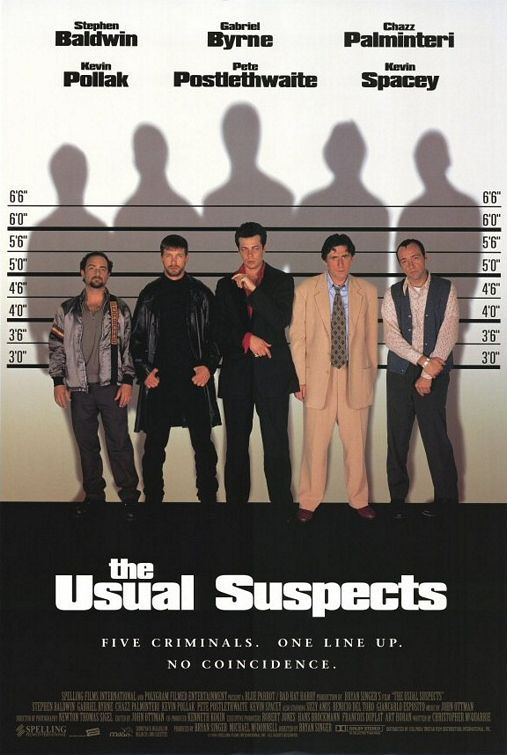 sonofafilmgeek's Top 20 Films of all Time The Usual Suspects (1995) Dir. Bryan Singer  Who is Keyser Soze? He is supposed to be Turkish. Some say his father was German. Nobody believed he was real. Nobody ever saw him or knew anybody that ever worked directly for him, but to hear Kobayashi tell it, anybody could have worked for Soze. You never knew. That was his power. The greatest trick the Devil ever pulled was convincing the world he didn't exist. And like that, poof. He's gone.  There's not much I can about this film without spoiling it entirely so I'll keep it brief. It's amazing. Kevin Spacey's best performance in my opinion. The way the narrative is constructed demands that you re-watch this film over and over again to catch all the little things that hint at what is to come.