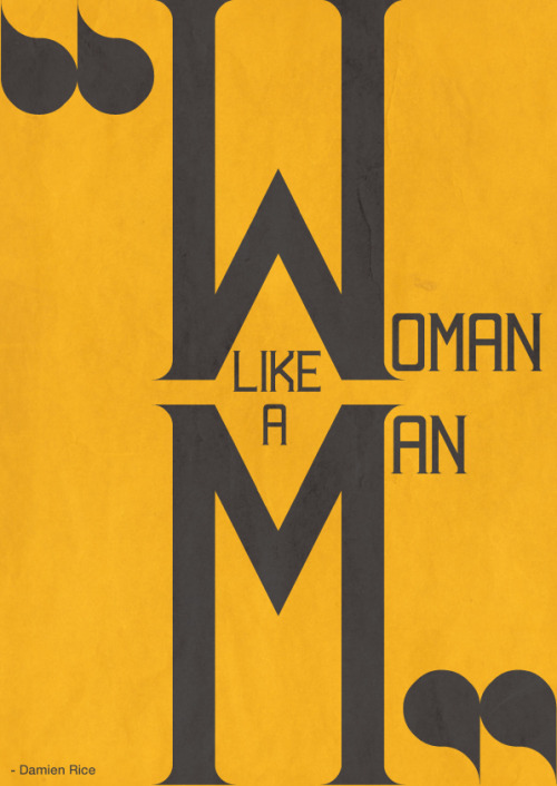 """Woman like a man"" - Damien Rice"