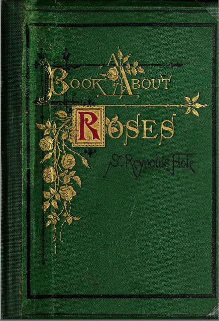 soyouthinkyoucansee:  A Book About Roses Sam Reynolds Hole 1870