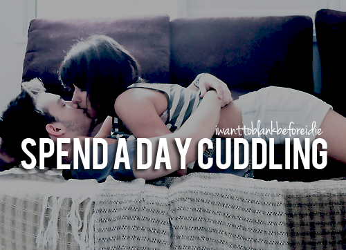 Spend a day cuddling :)