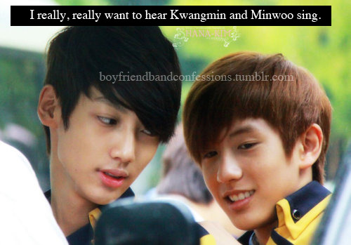 boyfriendbandconfessions:  I really, really want to hear Kwangmin and Minwoo sing.