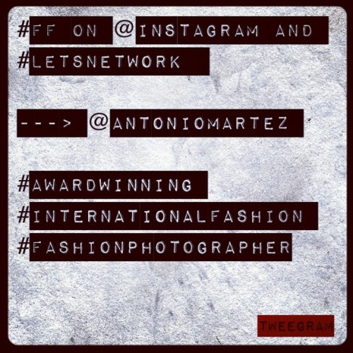 #FF on @Instagram and @Twitter #LetsNetwork    —-> @AntonioMartez   #AwardWinning #InternationalFashion #FashionPhotographer #tweegram  (Taken with instagram)
