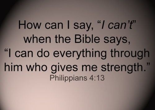 "How can I say ""I can't"" when the Bible says 'I can do EVERYTHING through Him who gives me strength' Phil 4:13"