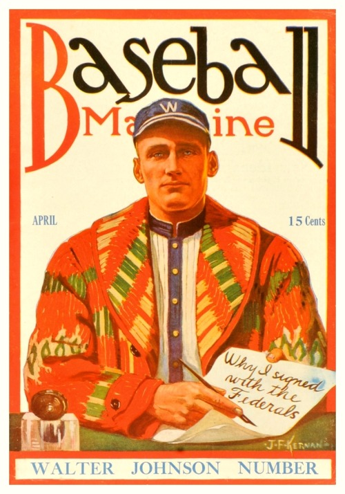 "Baseball Magazine - April 1915Walter Johnson ""Why I Signed With The Federals"" Walter did in fact sign with the Federal League's Chicago Whales, but was threatened with a lawsuit from the Washington Senators, so he never did leave for the new league. More importantly, how awesome is that sweater!!"