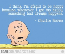 9gag:  I'm afraid to be happy