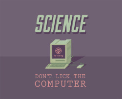 "seminaldesigner:   ""Science, don't lick the computer!""  -Scott Aukerman testing out a new, fan-submitted catchphrase on Comedy Bang Bang ep. 151."