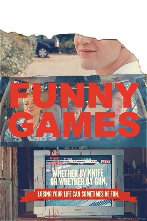 Funny Games (2007) Anna: Why don't you just kill us? Peter: You shouldn't forget the importance of entertainment.
