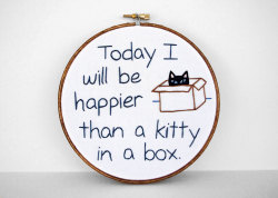 "Inspirational Embroidered Quote: ""Today I Will Be Happier Than A Kitty In A Box"" 6 inch Embroidery Hoop Fiber Art, from Etsy"