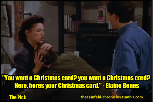 "theseinfeld-chronicles:  ""You want a Christmas card? you want a Christmas card? Here, heres your Christmas card."" - Elaine Benes"