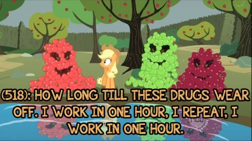 texts-from-ponyville:  (518): HOW LONG TILL THESE DRUGS WEAR OFF. I WORK IN ONE HOUR, I REPEAT, I WORK IN ONE HOUR.