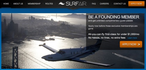 New startup idea you should follow: SurfAir. Basically, sorta like an airplane version of Uber — that is, an attempt to disrupt a mode of transportation. Pay $1,000 a month, fly first-class up and down the California coast, between Palo Alto and Los Angeles at will. Imagine this being tough to scale, but this would prove popular on the East Coast, where an inter-city Amtrak commute isn't unheard of. (On a side note, when is someone going to disrupt the passenger train system already?) Anyway, this sounds slightly more realistic than Taco Copter. (ht Hacker News)