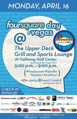 SINNERs! Come out to @foursquare day and support @JohnMischief.  johnmischief:  http://4sqdayvegas.com/RSVP @4sqDayLV #4sqDayVegas http://facebook.com/4sqDayLV @CallowayGolfLV @UpperDeckGrill 4/16!  Come see me speak on using @foursquare to market your business. If you haven't claimed your venue, find out how easy it is.