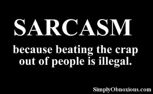 Sarcasm…Describes me to a tee www.SimplyObnoxious.com