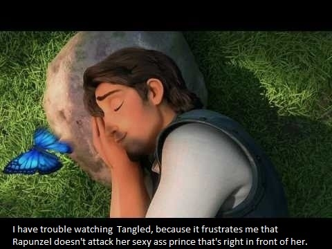 """i have trouble watching disney movies, especially tangled, because it frustrates me that rapunzel doesn't attack her sexy ass prince that's right in front of her. (same goes for ariel and eric)"""