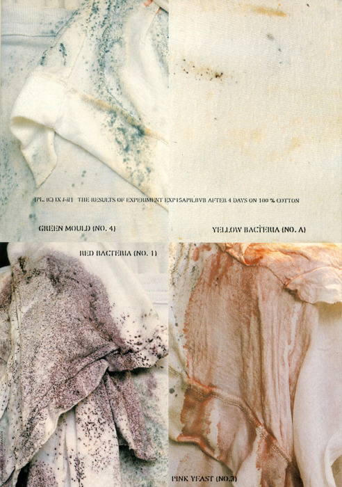 Martin Margiela (9/4/1615)   The first solo exhibition by Maison Martin Margiela. Eighteen dressed dummies represent all previous Martin Margiela Collections (Spring/Summer 1989 up to Autumn/Winter 1997/98). Garments chosen from each season are specially reproduced in whites, creams and greys. Each outfit is treated with different strains of bacteria, yeast and mould, all isolated from the air and nurtured to provide varying colours and textures. Over the first five days of the exhibition these organisms develop on the clothes and, once their gestation period is complete, change the colour and aspect of the garments.
