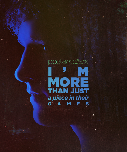 "behindmylove:  THG Quotes ""I'm morethan justa piece in theirgames"""