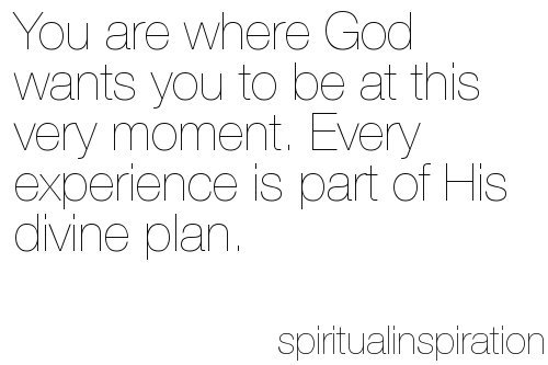 spiritualinspiration:  http://www.facebook.com/naeemcallaway  I am where God wants me to be at this very moment! Every experience is part of His divine plan! I claim it in Your name, Jesus. I believe the past few months of my life has been a restoration and a season of trust and faith all being rebuilt on an infallible foundation.