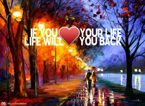 """If you Love your Life, Life will Love you back."""