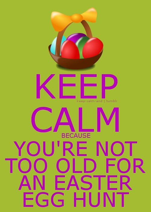 Keep calm because you're not too old for an Easter egg hunt.
