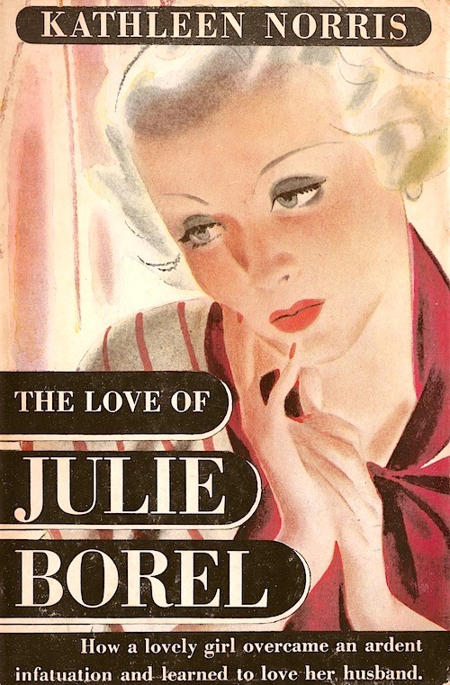 lauramcphee:  The Love of Julie Borel, Kathleen NorrisDust jacket from Triangle Books edition, 1941  How a lovely girl overcame an ardent infatuation and learned to love her husband…