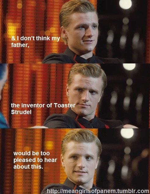 meangirlsofpanem:  He's totally rich because his dad invented Toaster Strudel   Mean Girls and The Hunger Games are basically the same story in girl world.