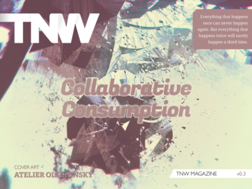 thenextweb:  (via Announcing TNW Magazine Issue v0.3: Collaborative Consumption)  Available in the app store now.