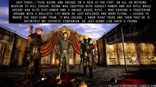 "numbersareallaroundus:  falloutconfessions:  ""Just today, I took Boone and Arcade on a raid at The Fort. An all or nothing mission to kill Caesar. Boone was equipped with assault armor and his rifle while Arcade had Elite Riot Armor and a unique Gauss Rifle. I was chasing a Praetorian around with a Ballistic Fist when he just exploded and went flying. I looked to where the shot came from…it was Arcade. I knew right there and then that he is definitely my favorite companion. He just seems like such a friend. "" http://falloutconfessions.tumblr.com/   You know whats weird? I was the one who wrote this confession and my Courier always wears Raul's Armored Jumpsuit. Wowowowowow  You and I must have been on the same wave lengths. OoooooOOOOOO!"