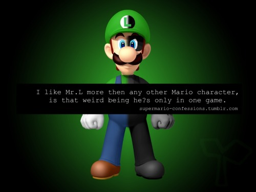 """I like Mr.L more then any other Mario charter, is that weird being he's only in one game."""
