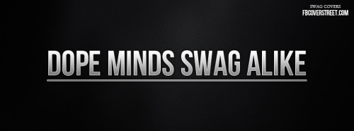 Dope Minds Swag Alike Facebook Cover