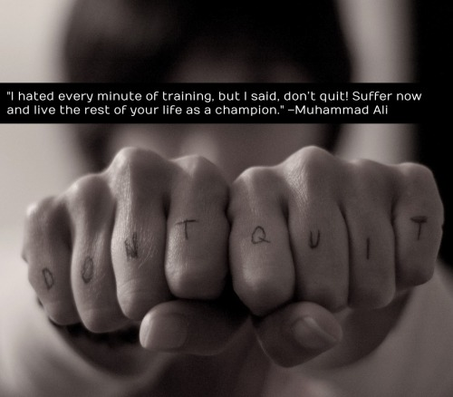 "motiveweight:  ""I hated every minute of training, but I said, don't quit! Suffer now and live the rest of your life as a champion."" –Muhammad Ali"