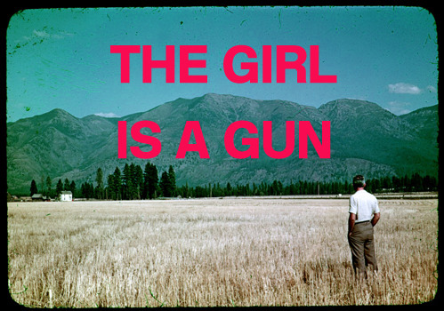 nevver:  The Girl is a Gun  but it's unloaded nowso don't bother me nowdon't bother - Tweedy
