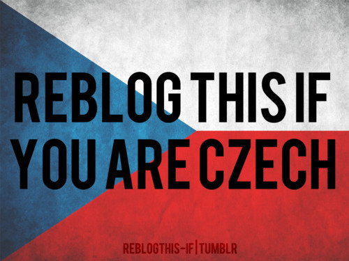 terezz-life:  yes ! i'm CZECH :)