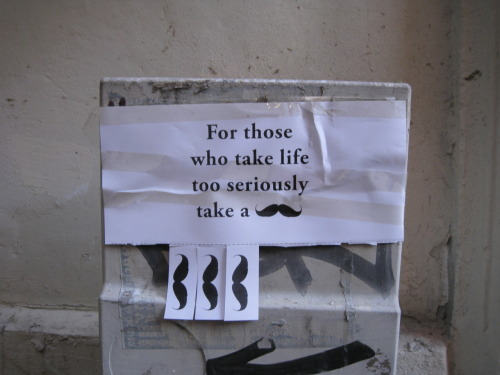 """For those who take life too seriously, take a moustache"" (Galata, Istanbul; 2012)"