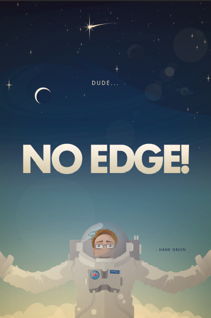 "Dude…NO EDGE! Now in poster form, your walls can express disbelief that the universe has no visible edge. Get it now! And don't forget about the ""No Edge"" t-shirt!"