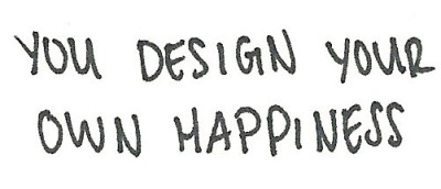 """You design your own happiness.""(via piccsy)"