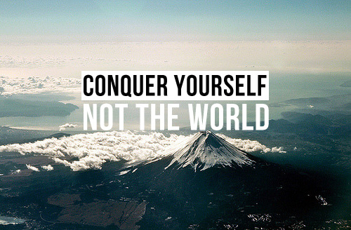 """Conquer yourself, not the world."" — Descarte"